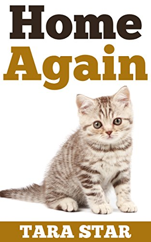 Kids Book: Home Again (Beautifully Illustrated Children's Bedtime Story Book) (Kitten Adventure Series Book 1) by [Star, Tara]