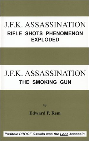 J.F.K. Assassination 'Rifle Shots Phenomenon Exploded': J.F.K. Assassination 'The Smoking Gun'