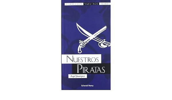 Nuestros Piratas Ngel Joaniquet Ortega 9788474861297 Amazon Books