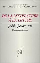 DE LA LITTERATURE A LA LETTRE. Poésie, fiction, arts, (domaine anglophone)