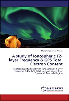 A study of Ionospheric F2-layer Frequency and GPS Total Electron Content: Relationship study between Ionospheric F2-layer Frequency and the GPS Total Electron Content for Equatorial Anomaly Region