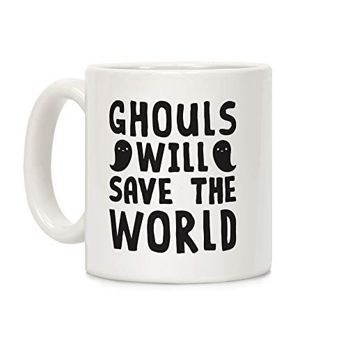 LookHUMAN Ghouls Will Save The World White 11 Ounce Ceramic Coffee -
