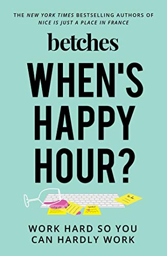 Pdf Humor When's Happy Hour?: Work Hard So You Can Hardly Work