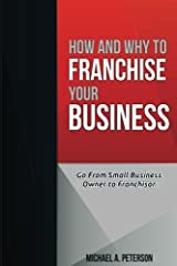How and Why to Franchise Your Business Paperback
