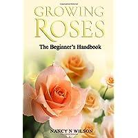 GROWING ROSES: The Beginner's Handbook