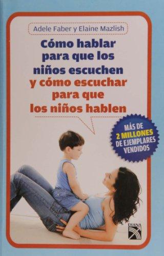 Como hablar para que los ninos escuchen (Spanish Edition)