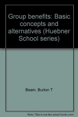 Group benefits: Basic concepts and alternatives (Huebner School series)