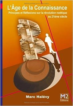 LÂge de la Connaissance - Principes et Réflexions sur la révolution noétique au 21ème siècle