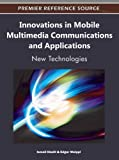Innovations in Mobile Multimedia Communications and Applications 9781609605636