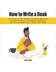 How to Write a Book: A Journey of 201 Thought-Provoking Questions for Self-Discovery, Unlocking Creativity and Turning Ideas Into a Story That Rocks