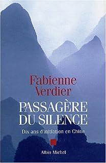 Passagère du silence : récit : [dix ans d'initiation en Chine], Verdier, Fabienne