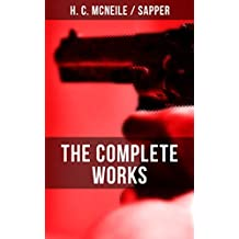 """The Complete Works of H. C. McNeile """"Sapper"""": Novels, War Stories, Detective Stories & Tales from the Army: Bulldog Drummond, The Island of Terror, Ronald ... The Black Gang, Challenge, Word of Honour…"""