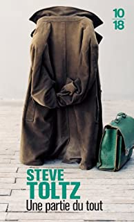 Une partie du tout, Toltz, Steve