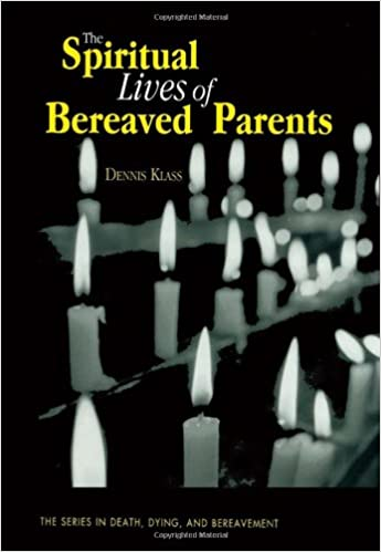 The Spiritual Lives of Bereaved Parents (Series in Death, Dying and Bereavement)