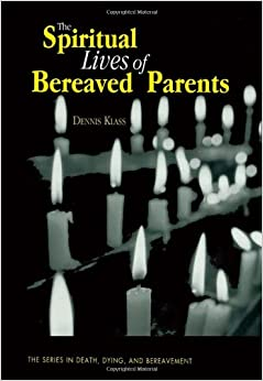 The Spiritual Lives of Bereaved Parents (Series in Death, Dying, and Bereavement)