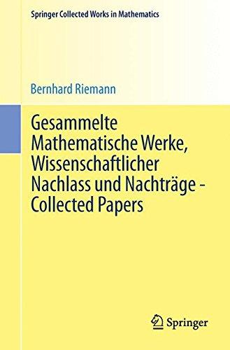 Gesammelte Mathematische Werke, Wissenschaftlicher Nachlass und Nachtrge - Collected Papers: Nach der Ausgabe von Heinrich Weber und Richard ... in Mathematics) (German and English Edition)