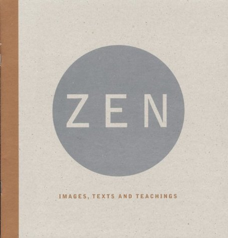 Zen: Images, Texts, and Teachings