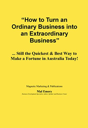 How to Turn an Ordinary Business into an Extraordinary Business: Still the Quickest & Best Way to Make a Fortune in Australia - Today Mal