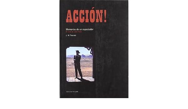 Accion! Memorias de un espectador. El cine de John Ford: J. M. TASENDE: 9788434311480: Amazon.com: Books