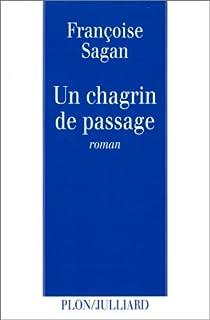 Un chagrin de passage, Sagan, Françoise