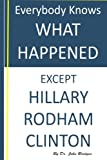 Book cover from Everybody Knows What Happened Except Hillary Rodham Clintonby Dr. John Bridges