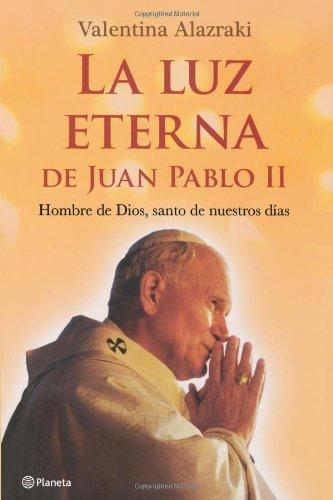 La Luz eterna de Juan Pablo II (Spanish Edition) by Editorial Planeta Mexicana