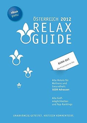 RELAX Guide Österreich 2012 Der kritische Wellness- und Gesundheitshotelführer Plus: Burn-Out-Privatkuren im Test GRATIS: eBook: Der kritische ... Tests, Gourmet Hotels GRATIS: eBook