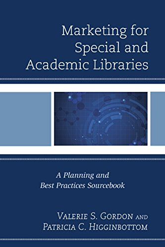 Marketing for Special and Academic Libraries: A Planning and Best Practices Sourcebook (Medical Library Association Books Series)