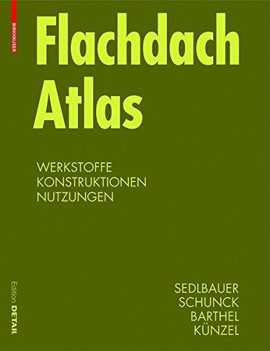 Flachdach Atlas: Dachsysteme, Tragwerke, Sanierung (DETAIL Konstruktionsatlanten)