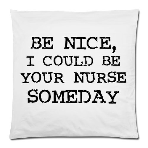 Funny Be Nice, I Could Be Your Nurse Someday Cushion Case - Square Pillowcase Cushion Case Throw Pillow Cover with Invisible Zipper Closure - 18x18 inches, One-sided Print 18x18inch Cushion Case