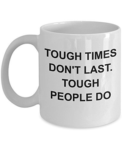 Tough Times Dont Last Tough People Do - Coffee Mug Gift Admin Assistant Day Sarcasm Coworker Employee Appreciation Office Tea Cup Mugs