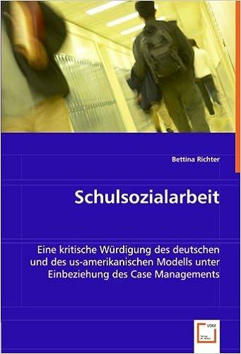Book Schulsozialarbeit: Eine kritische Würdigung des deutschen und des us-amerikanischen Modells unter Einbeziehung des Case Managements (German Edition)