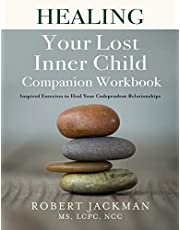 Healing Your Lost Inner Child Companion Workbook: Inspired Exercises to Heal Your Codependent Relationships