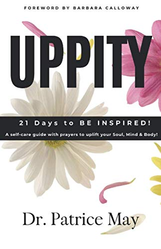 UPPITY: 21 Days to Be InSpired A Self Care Guide with prayers to uplift your Soul, Mind and Body.