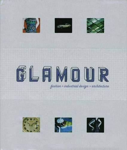 Glamour: Fashion, Industrial Design, Architecture: Fashion, Design, Architecture por Valerie Steele