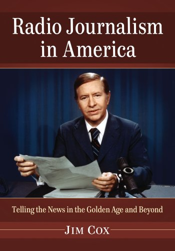 Radio Journalism in America: Telling the News in the Golden Age and Beyond por Jim Cox