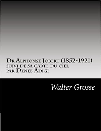 Lire Dr Alphonse Jobert (1852-1921): suivi de sa carte du ciel par Deneb Adige pdf ebook