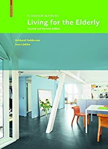 Living for the Elderly: A Design Manual Second and Revised Edition by Birkhauser