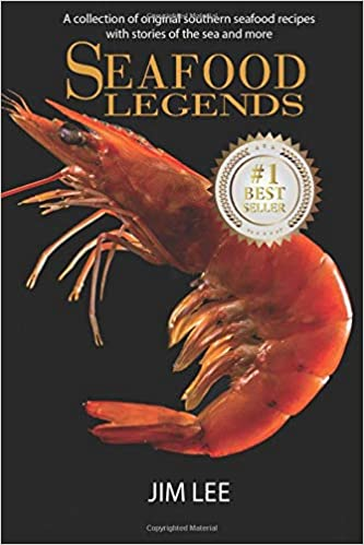 Seafood Legends: A collection of original southern seafood recipes with stories of the sea and more