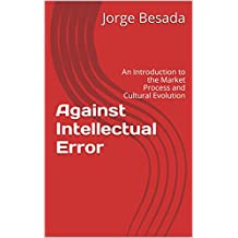 Against Intellectual Error: An Introduction to the Market Process and Cultural Evolution