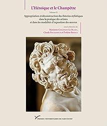 L'Héroïque et le Champêtre : Volume 2, Appropriation et déconstruction des théories stylistiques dans la pratique des artistes et dans les modalités d'exposition des oeuvres