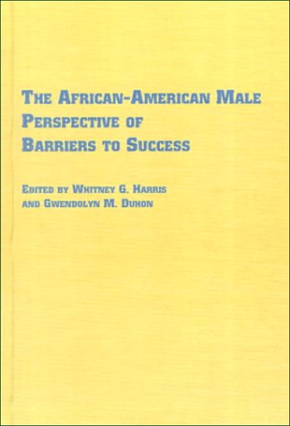 The African-American Male Perspective of Barriers to Success (Black Studies) (Black Male Student Success In Higher Education)