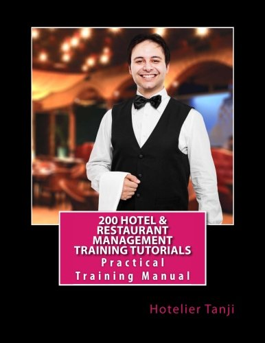 200 Hotel & Restaurant Management Training Tutorials: Practical Training Manual for Hoteliers & Hospitality Management Students ebook