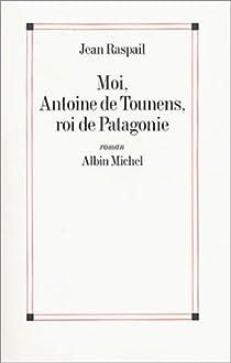 Moi, Antoine de Tounens, roi de Patagonie par Raspail