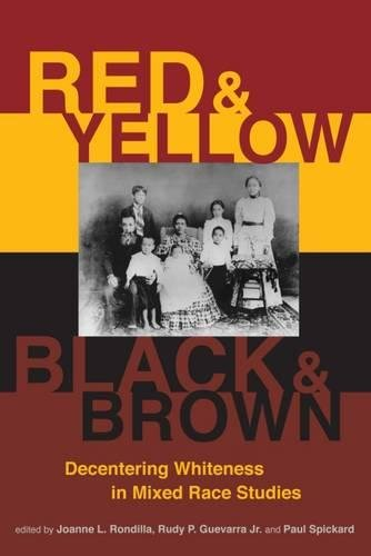 Red and Yellow, Black and Brown: Decentering Whiteness in Mixed Race Studies (Yellow Race)