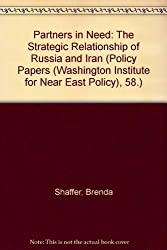 Partners in Need: The Strategic Relationship of Russia and Iran (Policy Papers (Washington Institute for Near East Policy), 58.)