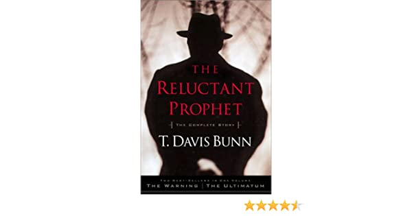 The Reluctant Prophet The Warning And The Ultimatum T Davis Bunn
