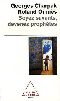Soyez savants, devenez prophètes par Charpak