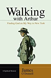 Walking With Arthur: Finding God On My Way to New York [A Spiritual Memoir]
