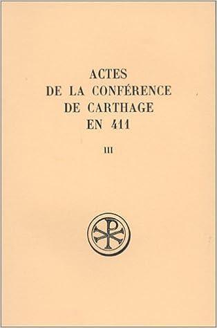 Livre gratuits en ligne ACTES DE LA CONFERENCE DE CARTHAGE EN 411. Tome 3, 2ème et 3ème séances, Edition bilingue français-latin pdf